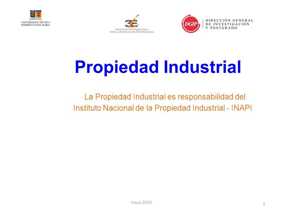 Propiedad Industrial La Propiedad IndustriaI es responsabilidad del Instituto Nacional de la Propiedad Industrial - INAPI 2 mayo 2014