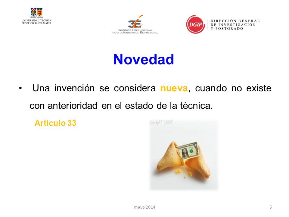 Novedad mayo 20146 Una invención se considera nueva, cuando no existe con anterioridad en el estado de la técnica.
