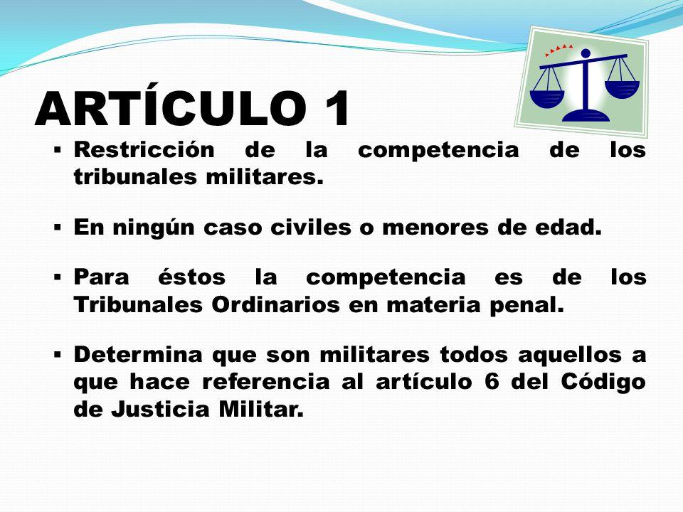 ARTÍCULO 1  Restricción de la competencia de los tribunales militares.