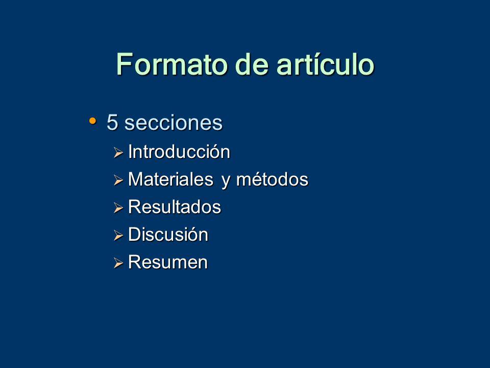 Formato de artículo 5 secciones 5 secciones  Introducción  Materiales y métodos  Resultados  Discusión  Resumen