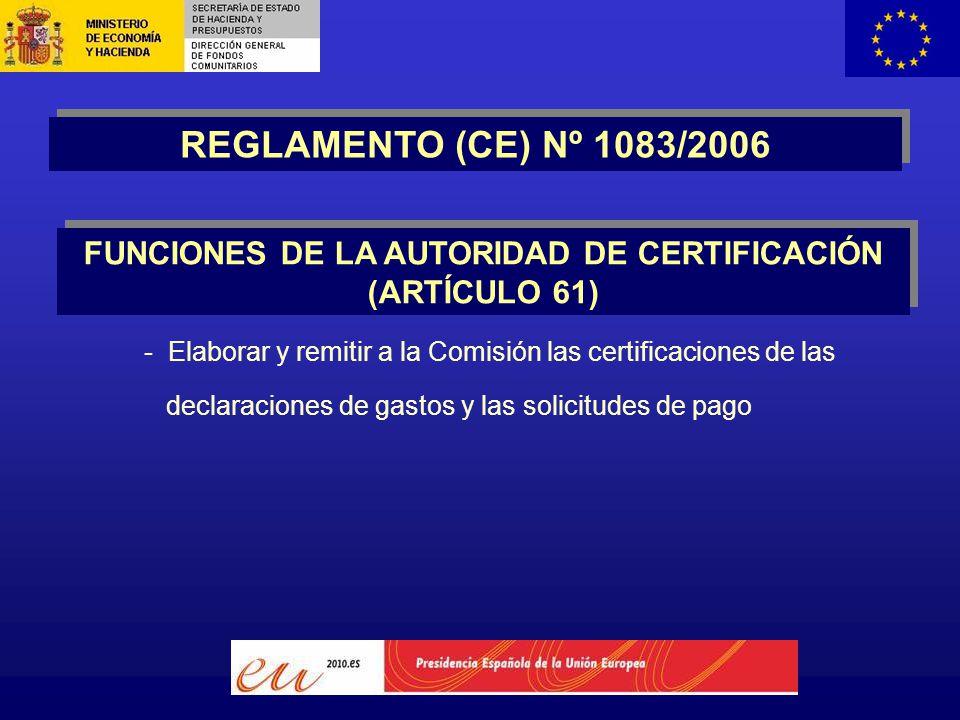 - Elaborar y remitir a la Comisión las certificaciones de las declaraciones de gastos y las solicitudes de pago REGLAMENTO (CE) Nº 1083/2006 FUNCIONES DE LA AUTORIDAD DE CERTIFICACIÓN (ARTÍCULO 61)