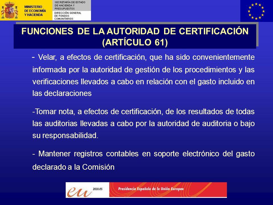 - Velar, a efectos de certificación, que ha sido convenientemente informada por la autoridad de gestión de los procedimientos y las verificaciones llevados a cabo en relación con el gasto incluido en las declaraciones -Tomar nota, a efectos de certificación, de los resultados de todas las auditorias llevadas a cabo por la autoridad de auditoria o bajo su responsabilidad.