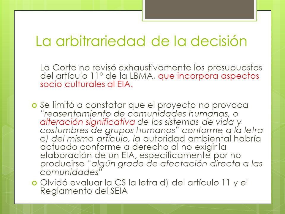 La arbitrariedad de la decisión La Corte no revisó exhaustivamente los presupuestos del artículo 11° de la LBMA, que incorpora aspectos socio culturales al EIA.