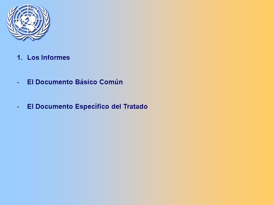 1.Los Informes -El Documento Básico Común -El Documento Específico del Tratado