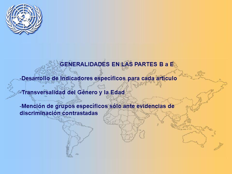GENERALIDADES EN LAS PARTES B a E -Desarrollo de Indicadores específicos para cada artículo -Transversalidad del Género y la Edad -Mención de grupos específicos sólo ante evidencias de discriminación contrastadas