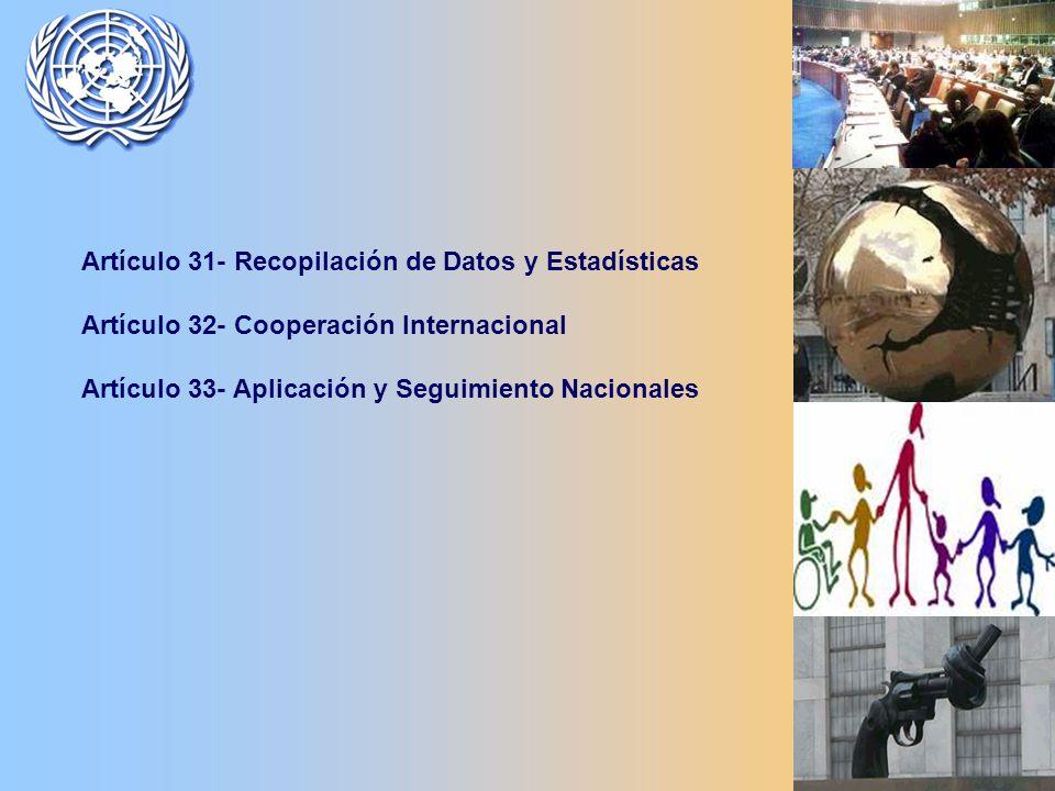 Artículo 31- Recopilación de Datos y Estadísticas Artículo 32- Cooperación Internacional Artículo 33- Aplicación y Seguimiento Nacionales