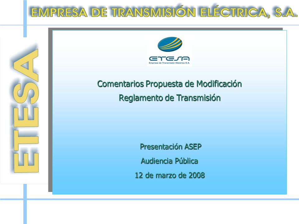 Comentarios Propuesta de Modificación Reglamento de Transmisión Presentación ASEP Presentación ASEP Audiencia Pública 12 de marzo de 2008 Comentarios Propuesta de Modificación Reglamento de Transmisión Presentación ASEP Presentación ASEP Audiencia Pública 12 de marzo de 2008