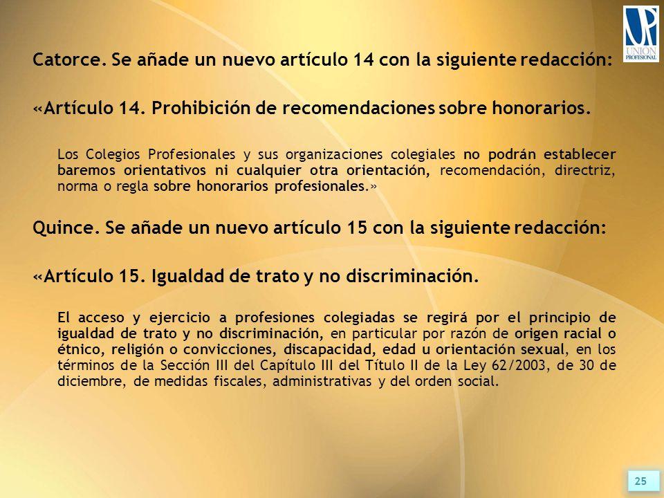 Catorce. Se añade un nuevo artículo 14 con la siguiente redacción: «Artículo 14.