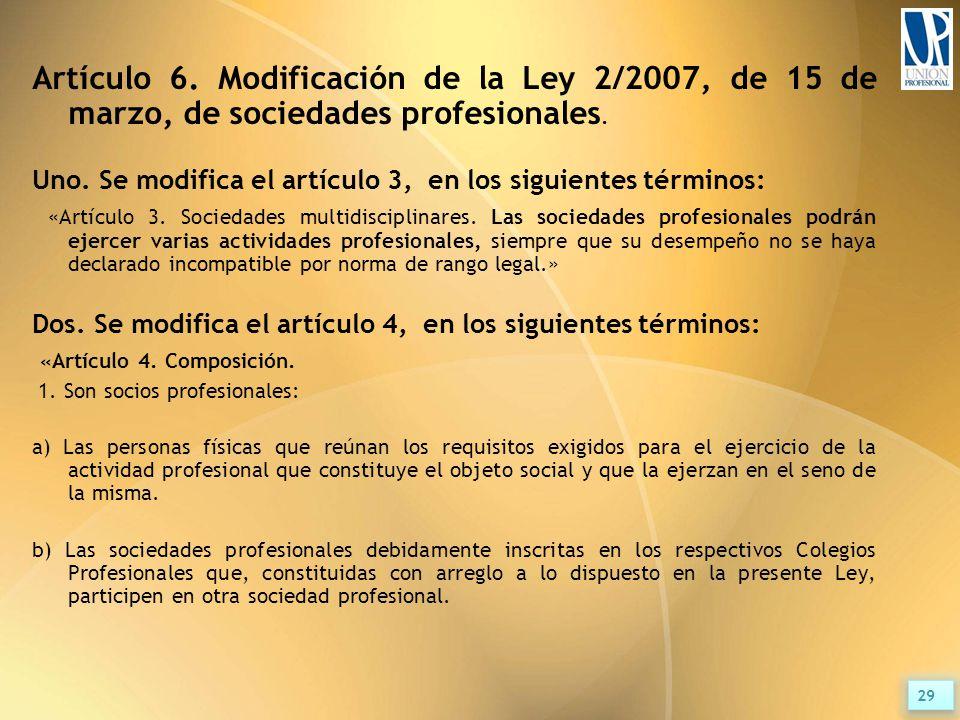 Artículo 6. Modificación de la Ley 2/2007, de 15 de marzo, de sociedades profesionales.