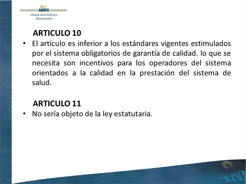 Cámara de la Industria Farmacéutica ARTICULO 10 El artículo es inferior a los estándares vigentes estimulados por el sistema obligatorios de garantía de calidad.