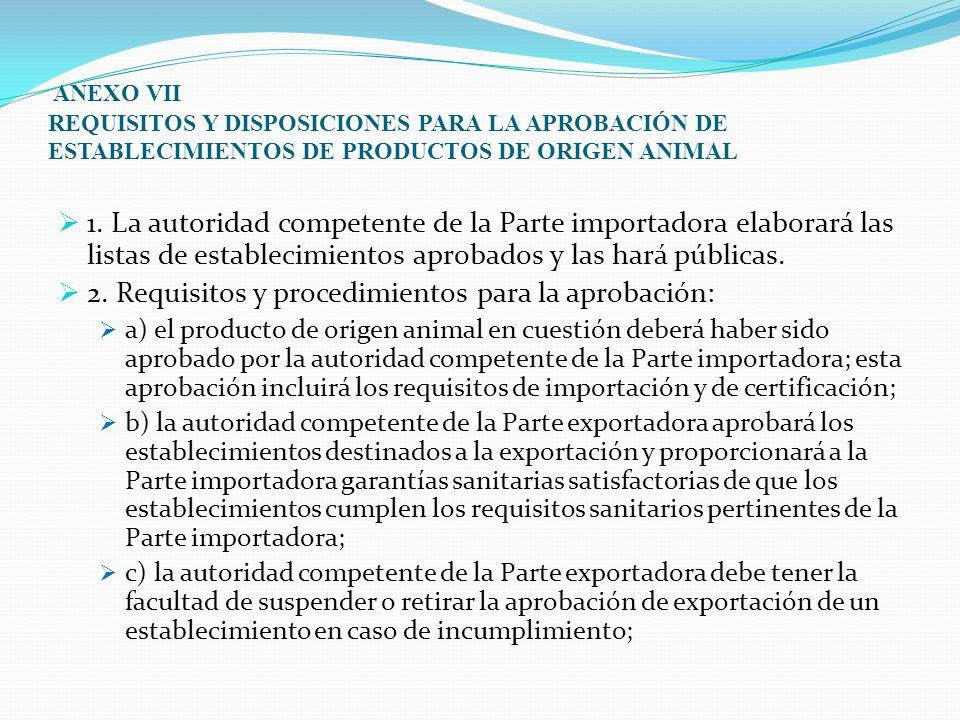ANEXO VII REQUISITOS Y DISPOSICIONES PARA LA APROBACIÓN DE ESTABLECIMIENTOS DE PRODUCTOS DE ORIGEN ANIMAL  1.