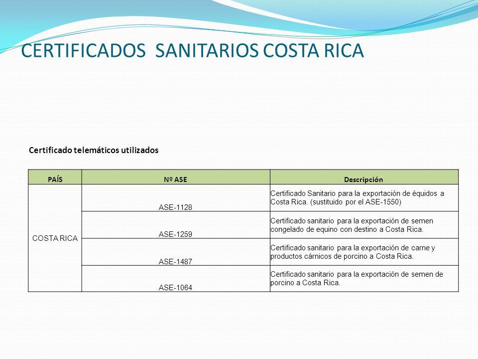 CERTIFICADOS SANITARIOS COSTA RICA Certificado telemáticos utilizados PAÍSNº ASEDescripción COSTA RICA ASE-1128 Certificado Sanitario para la exportación de équidos a Costa Rica.