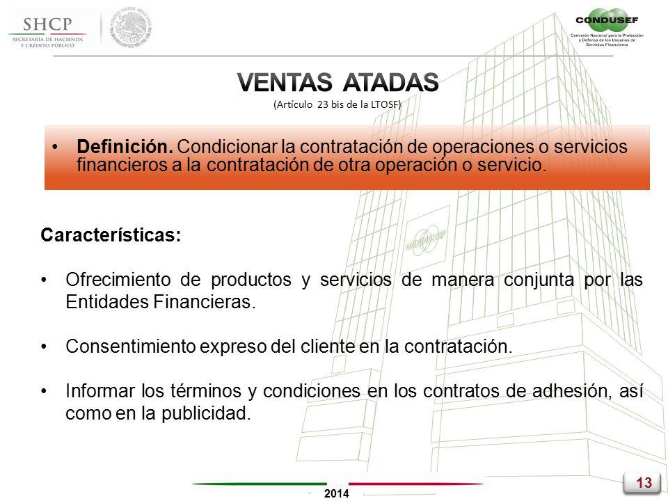 13 2014 Características: Ofrecimiento de productos y servicios de manera conjunta por las Entidades Financieras.