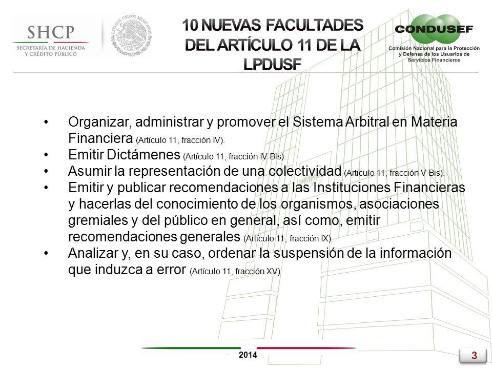 3 3 2014 Organizar, administrar y promover el Sistema Arbitral en Materia Financiera (Artículo 11, fracción IV).
