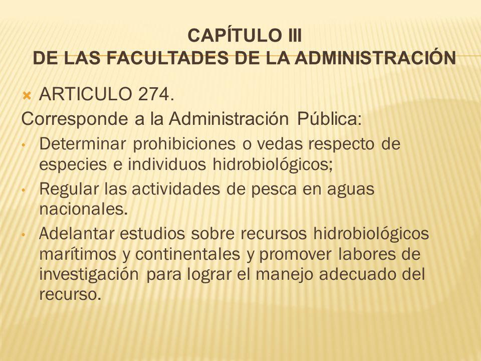 CAPÍTULO III DE LAS FACULTADES DE LA ADMINISTRACIÓN  ARTICULO 274.