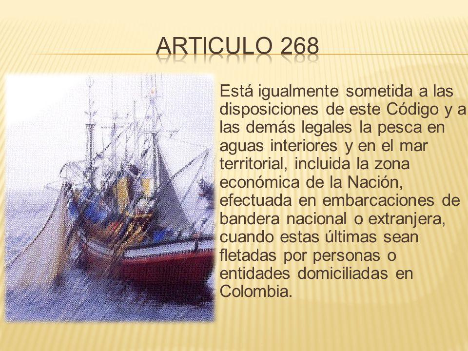  Está igualmente sometida a las disposiciones de este Código y a las demás legales la pesca en aguas interiores y en el mar territorial, incluida la zona económica de la Nación, efectuada en embarcaciones de bandera nacional o extranjera, cuando estas últimas sean fletadas por personas o entidades domiciliadas en Colombia.