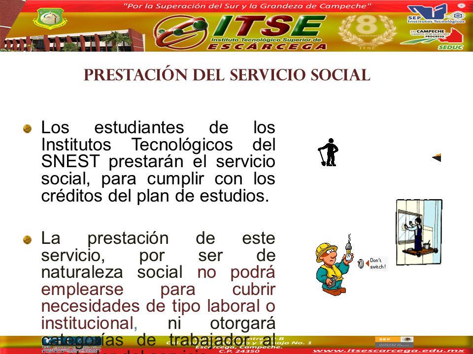 PRESTACIÓN DEL SERVICIO SOCIAL Los estudiantes de los Institutos Tecnológicos del SNEST prestarán el servicio social, para cumplir con los créditos del plan de estudios.