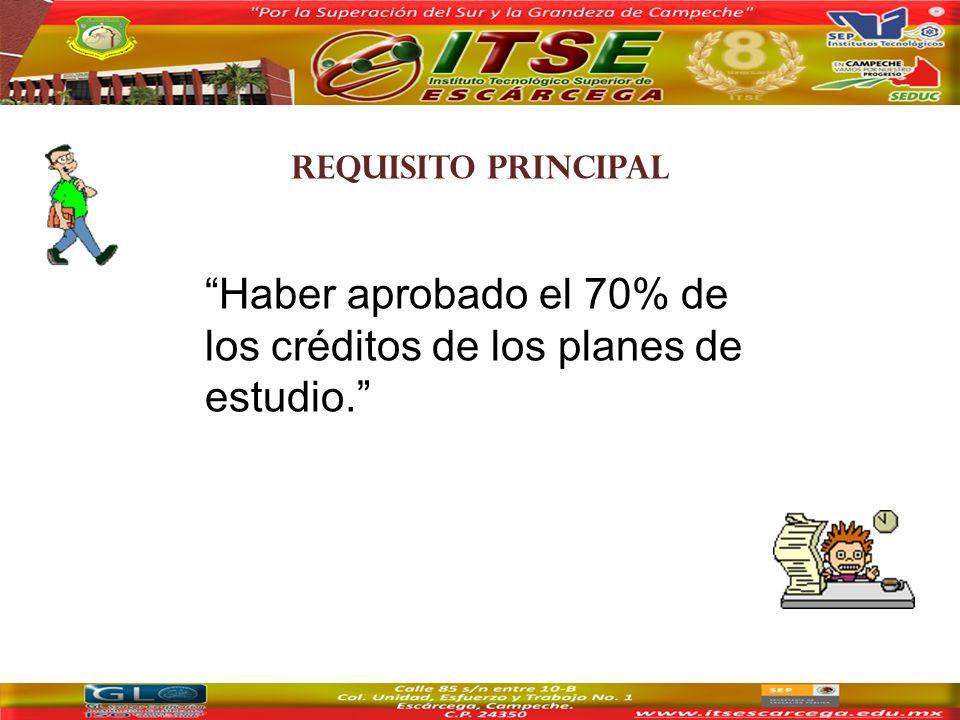 REQUISITO principal Haber aprobado el 70% de los créditos de los planes de estudio.