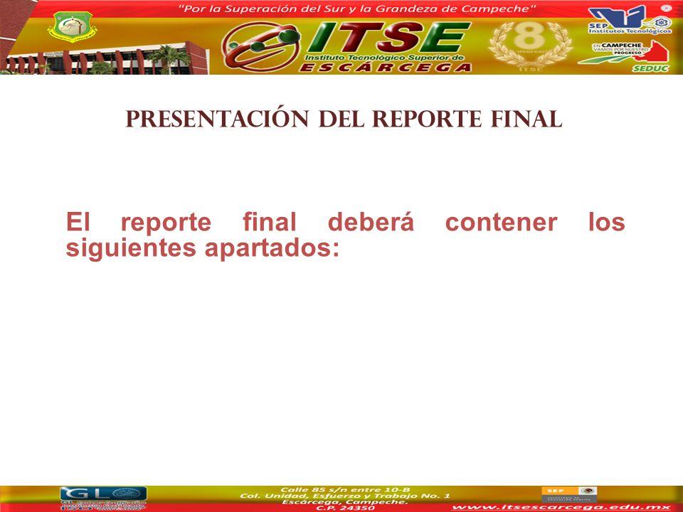 PRESENTACIÓN DEL REPORTE FINAL El reporte final deberá contener los siguientes apartados: