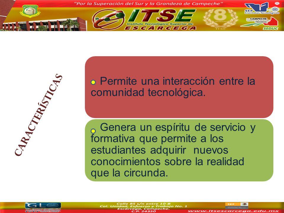 CARACTERÍSTICAS Permite una interacción entre la comunidad tecnológica.
