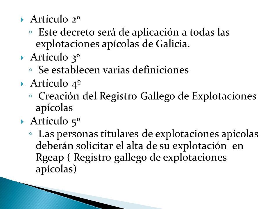  Artículo 2º ◦ Este decreto será de aplicación a todas las explotaciones apícolas de Galicia.