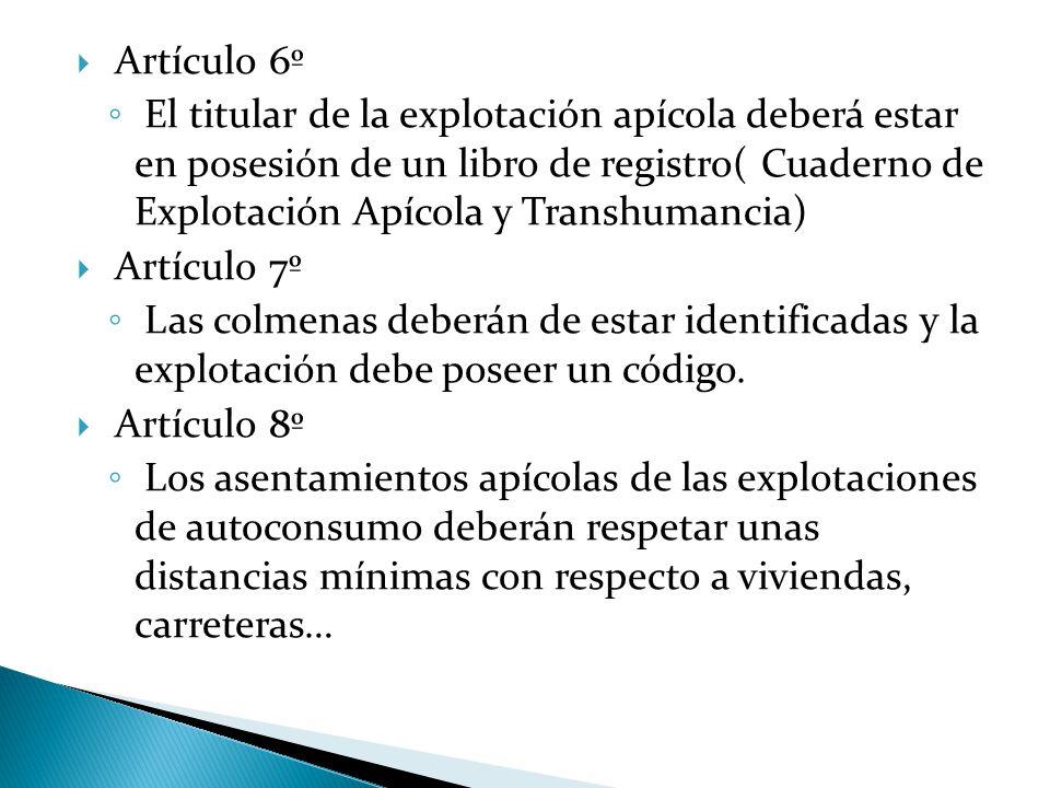  Artículo 6º ◦ El titular de la explotación apícola deberá estar en posesión de un libro de registro( Cuaderno de Explotación Apícola y Transhumancia)  Artículo 7º ◦ Las colmenas deberán de estar identificadas y la explotación debe poseer un código.