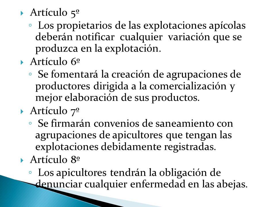  Artículo 5º ◦ Los propietarios de las explotaciones apícolas deberán notificar cualquier variación que se produzca en la explotación.