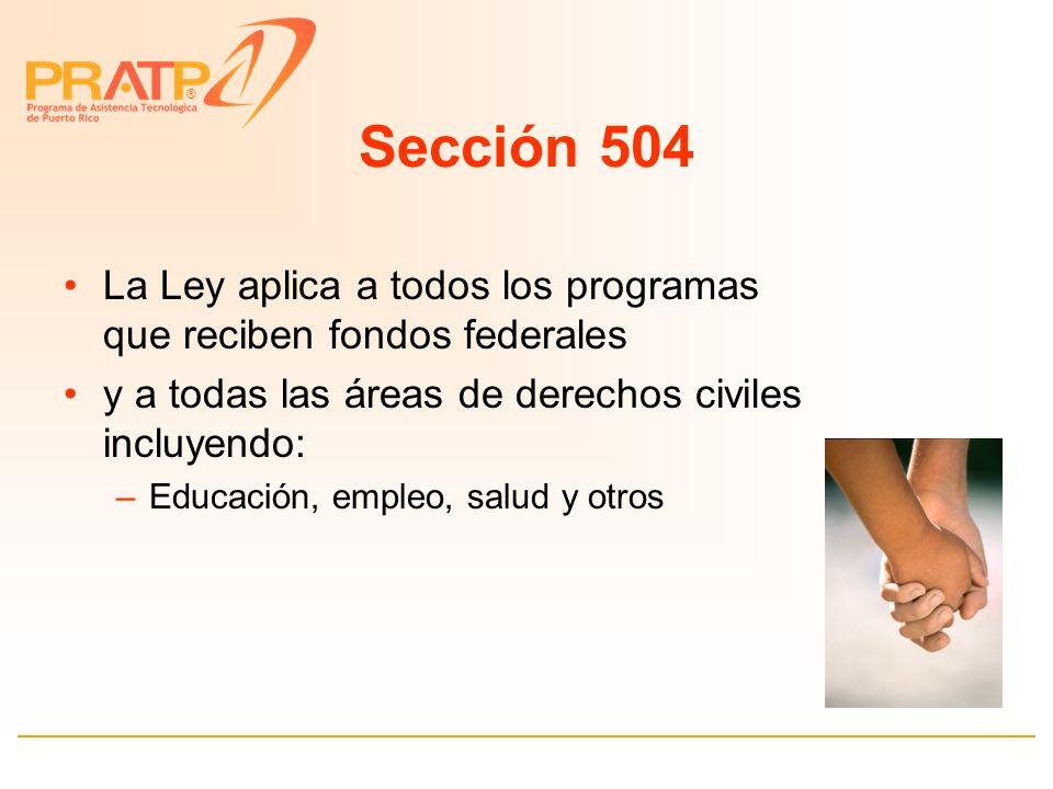 ® Ley de Rehabilitación del 1973/ Sección 504 Carta de Derechos Civiles para Personas con Impedimentos §104.4 (a) Prohibe el discrimen.
