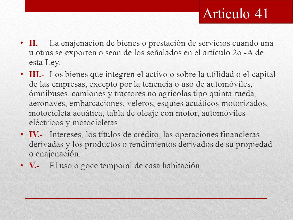 II.La enajenación de bienes o prestación de servicios cuando una u otras se exporten o sean de los señalados en el artículo 2o.-A de esta Ley.