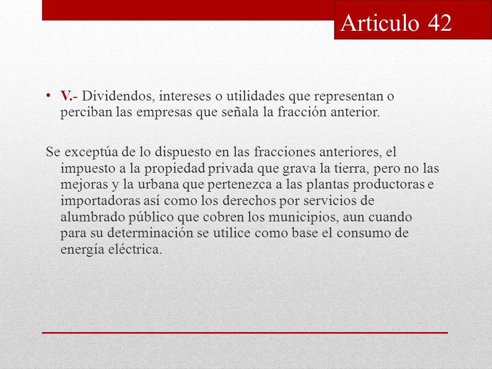 V.- Dividendos, intereses o utilidades que representan o perciban las empresas que señala la fracción anterior.