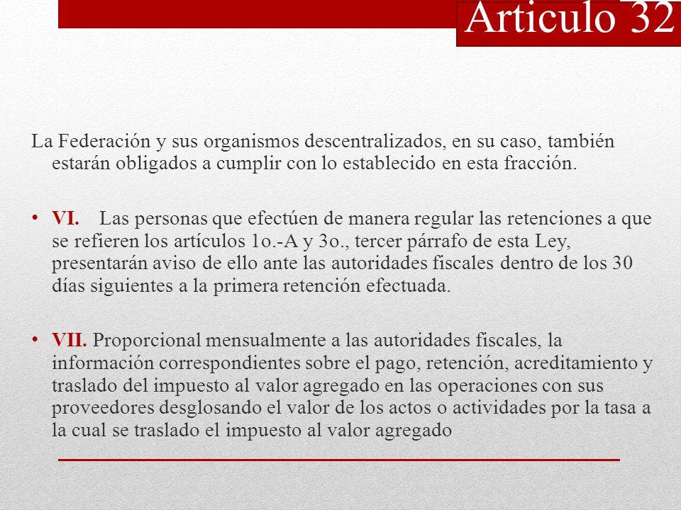 Articulo 32 La Federación y sus organismos descentralizados, en su caso, también estarán obligados a cumplir con lo establecido en esta fracción.