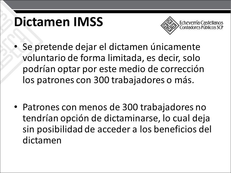 Dictamen IMSS Se pretende dejar el dictamen únicamente voluntario de forma limitada, es decir, solo podrían optar por este medio de corrección los patrones con 300 trabajadores o más.