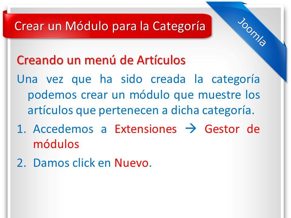 Crear un Módulo para la Categoría Una vez que ha sido creada la categoría podemos crear un módulo que muestre los artículos que pertenecen a dicha categoría.