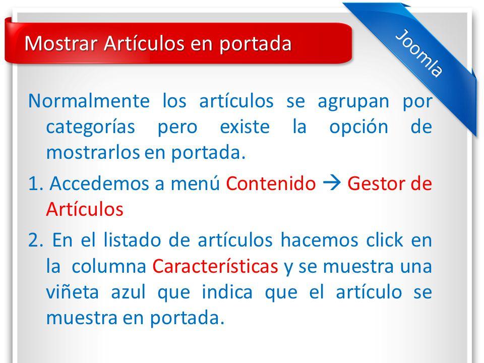 Mostrar Artículos en portada Normalmente los artículos se agrupan por categorías pero existe la opción de mostrarlos en portada.