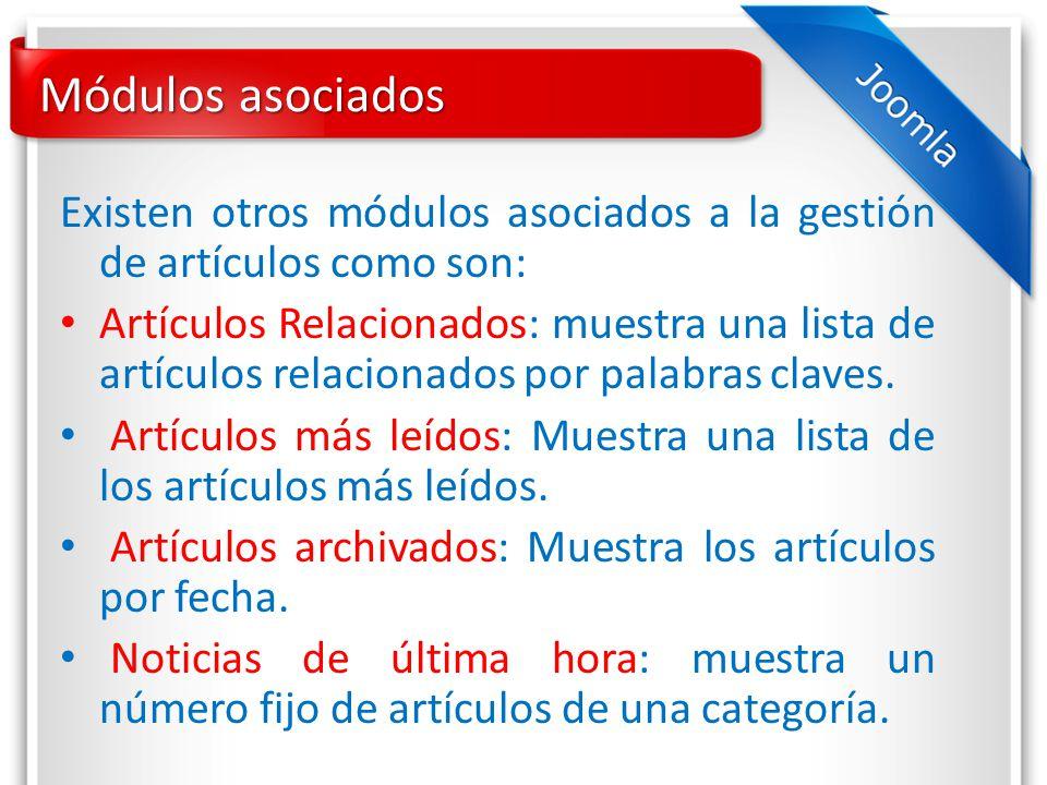 Módulos asociados Existen otros módulos asociados a la gestión de artículos como son: Artículos Relacionados: muestra una lista de artículos relacionados por palabras claves.
