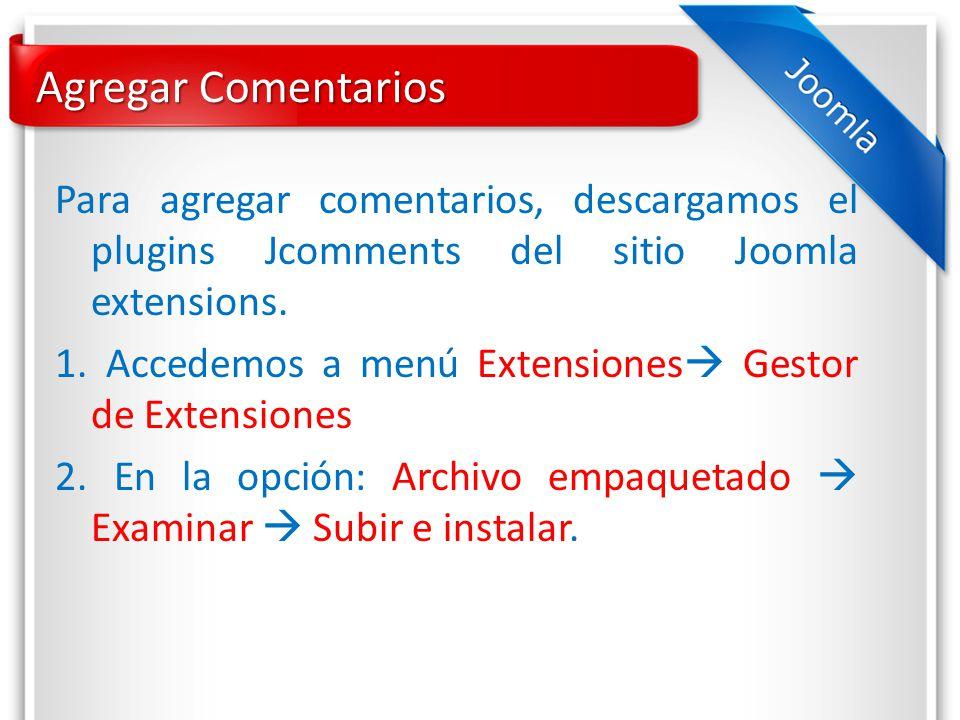 Agregar Comentarios Para agregar comentarios, descargamos el plugins Jcomments del sitio Joomla extensions.