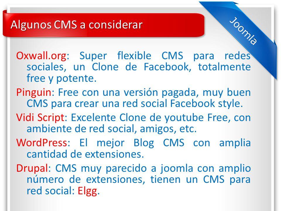 Algunos CMS a considerar Oxwall.org: Super flexible CMS para redes sociales, un Clone de Facebook, totalmente free y potente.