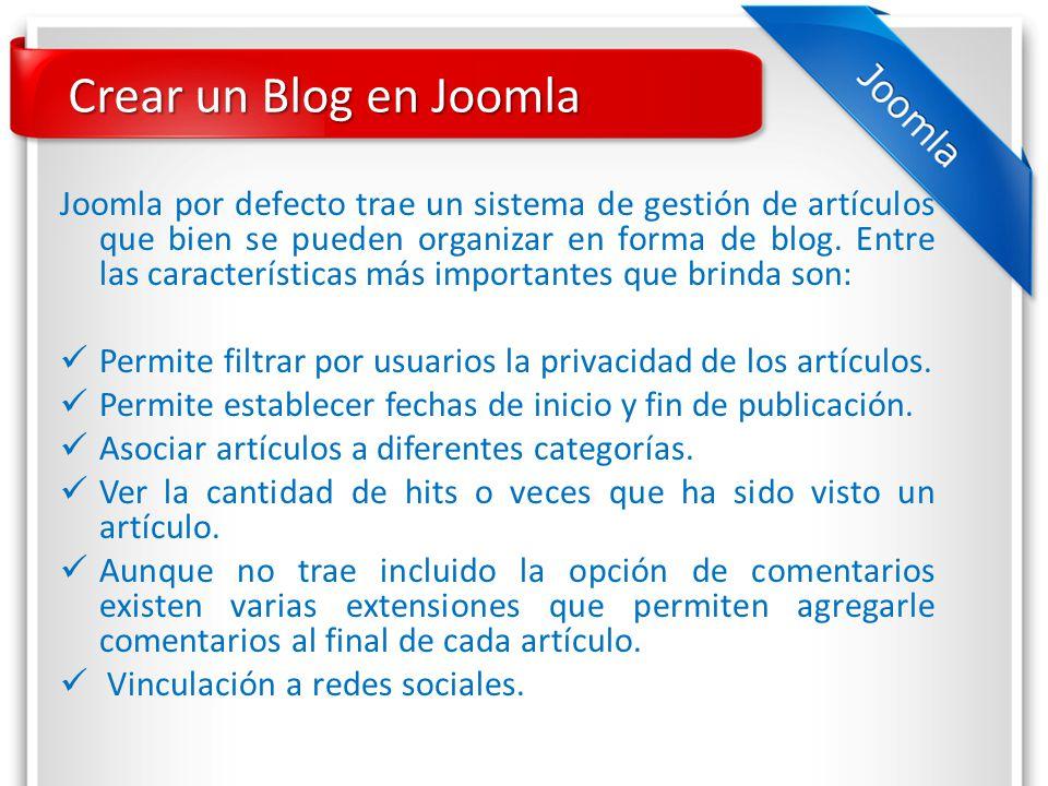 Crear un Blog en Joomla Joomla por defecto trae un sistema de gestión de artículos que bien se pueden organizar en forma de blog.