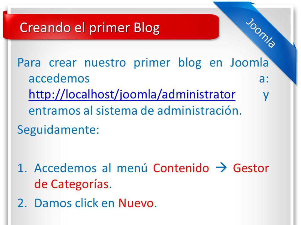 Creando el primer Blog Para crear nuestro primer blog en Joomla accedemos a: http://localhost/joomla/administrator y entramos al sistema de administración.