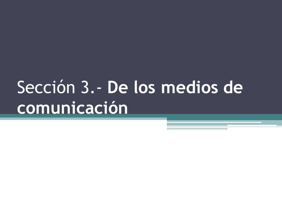 Sección 3.- De los medios de comunicación
