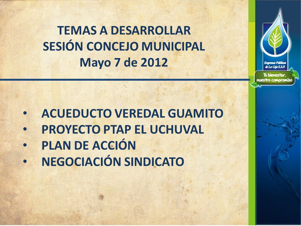 ACUEDUCTO VEREDAL GUAMITO PROYECTO PTAP EL UCHUVAL PLAN DE ACCIÓN NEGOCIACIÓN SINDICATO TEMAS A DESARROLLAR SESIÓN CONCEJO MUNICIPAL Mayo 7 de 2012