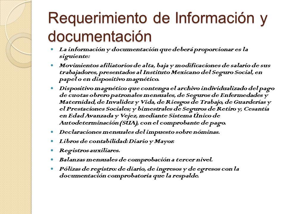 Requerimiento de Información y documentación La información y documentación que deberá proporcionar es la siguiente: Movimientos afiliatorios de alta, baja y modificaciones de salario de sus trabajadores, presentados al Instituto Mexicano del Seguro Social, en papel o en dispositivo magnético.