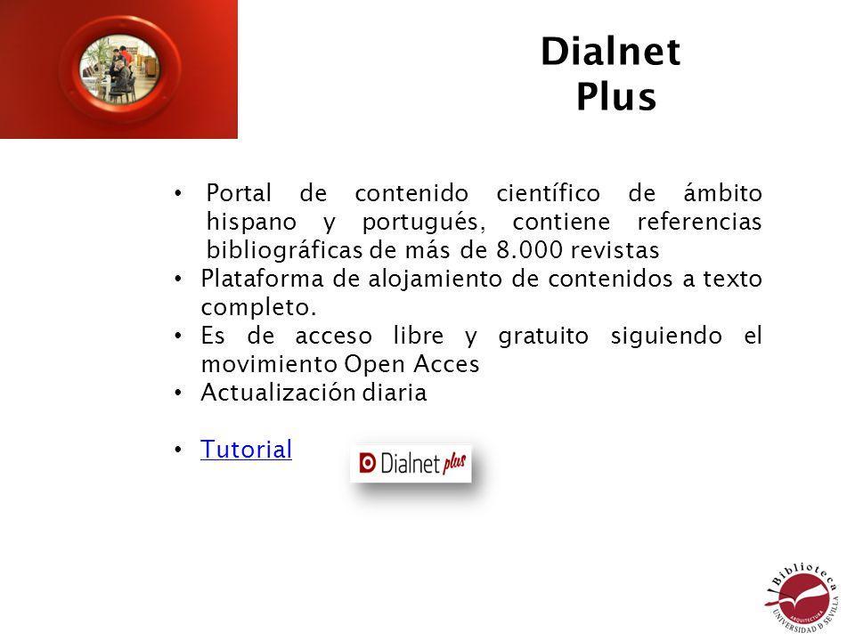 Dialnet Plus Portal de contenido científico de ámbito hispano y portugués, contiene referencias bibliográficas de más de 8.000 revistas Plataforma de alojamiento de contenidos a texto completo.