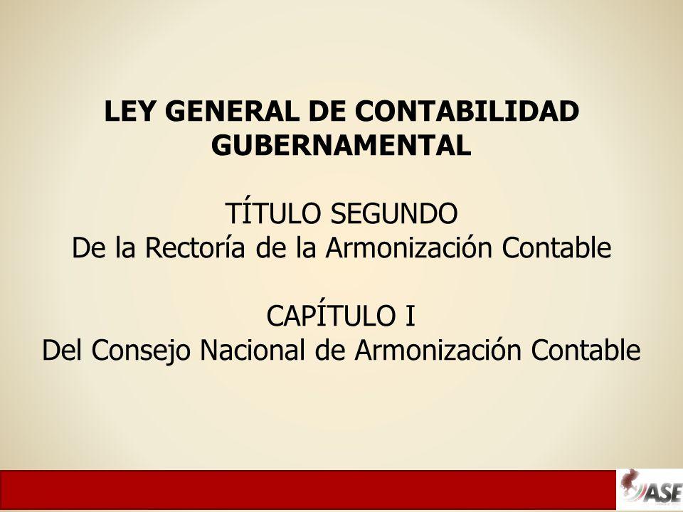 LEY GENERAL DE CONTABILIDAD GUBERNAMENTAL TÍTULO SEGUNDO De la Rectoría de la Armonización Contable CAPÍTULO I Del Consejo Nacional de Armonización Contable