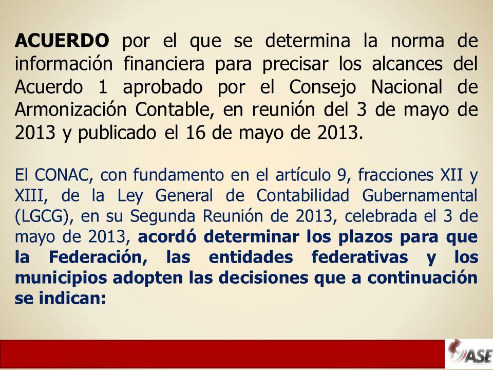 ACUERDO por el que se determina la norma de información financiera para precisar los alcances del Acuerdo 1 aprobado por el Consejo Nacional de Armonización Contable, en reunión del 3 de mayo de 2013 y publicado el 16 de mayo de 2013.