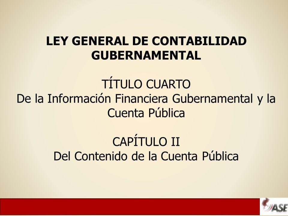 LEY GENERAL DE CONTABILIDAD GUBERNAMENTAL TÍTULO CUARTO De la Información Financiera Gubernamental y la Cuenta Pública CAPÍTULO II Del Contenido de la Cuenta Pública