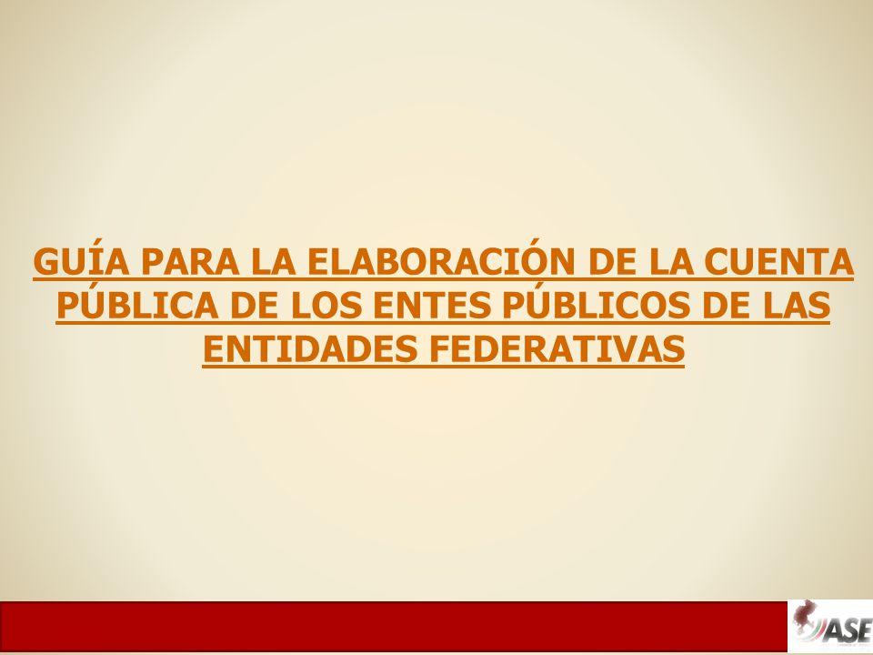 GUÍA PARA LA ELABORACIÓN DE LA CUENTA PÚBLICA DE LOS ENTES PÚBLICOS DE LAS ENTIDADES FEDERATIVAS