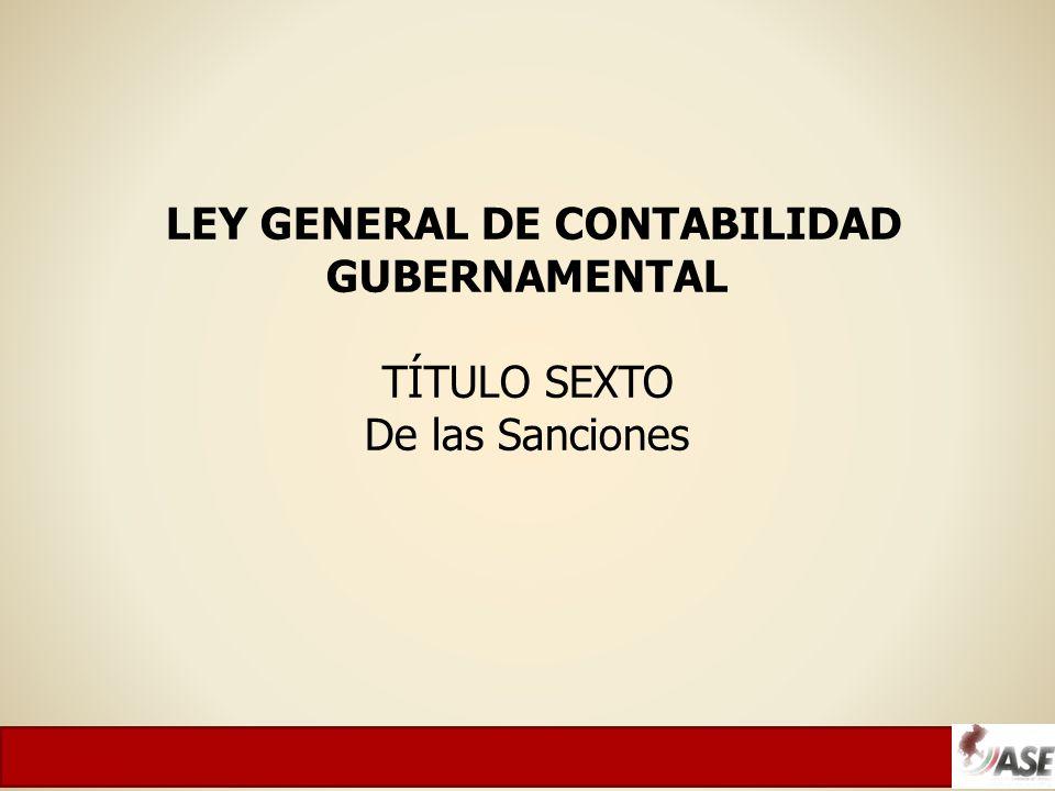 LEY GENERAL DE CONTABILIDAD GUBERNAMENTAL TÍTULO SEXTO De las Sanciones