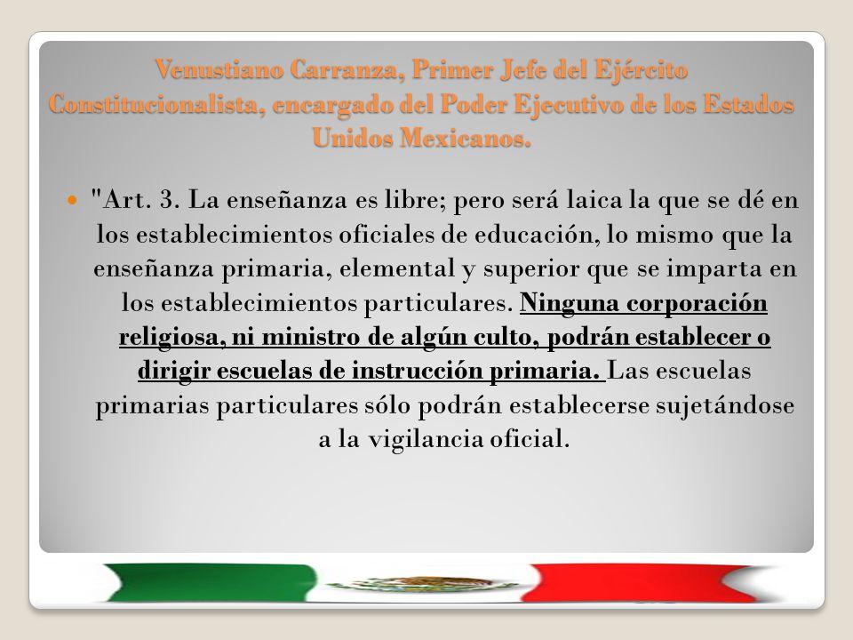 Venustiano Carranza, Primer Jefe del Ejército Constitucionalista, encargado del Poder Ejecutivo de los Estados Unidos Mexicanos.
