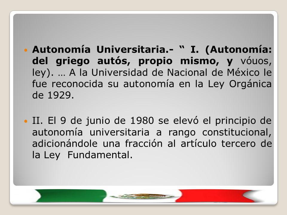 Autonomía Universitaria.- I. (Autonomía: del griego autós, propio mismo, y vóuos, ley).